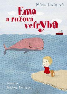Mária Lazárová - Ema a ružová veľryba